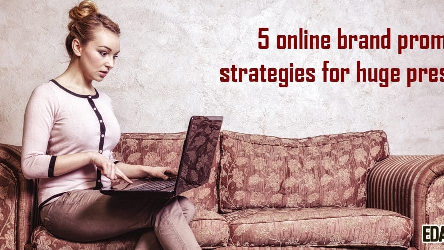 5 online brand promotion strategies for huge presence