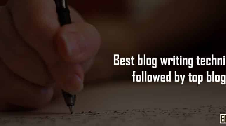 Best Blog Writing Techniques Followed By Top Bloggers