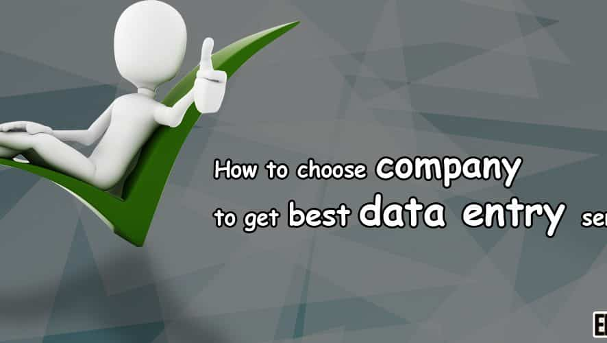 How to Choose Company to Get Best Data Entry Services? - Updated