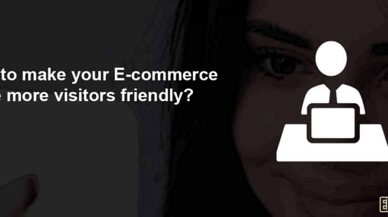 How to Make Your Ecommerce Store More Visitors Friendly