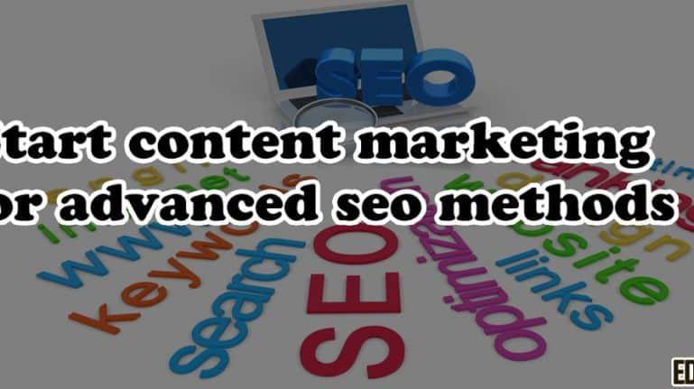 Start Content Marketing for Advanced SEO Methods