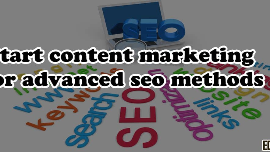 Start Content Marketing for Advanced SEO Methods
