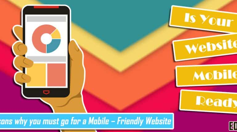 Three reasons why you must go for a Mobile-Friendly Website