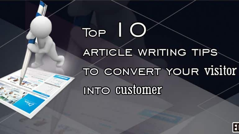 Top 10 Article Writing Tips To Convert Your Visitor into Customer